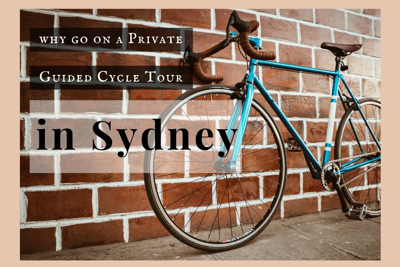 Why Go On A Private Guided Cycle Tour In Sydney